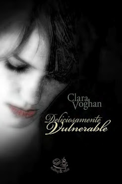 Clara Voghan - Deliciosamente Vulnerable