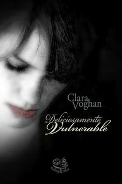 Clara Voghan - Deliciosamente Vulnerable