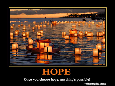 Hope  Once you choose hope, anything possible!