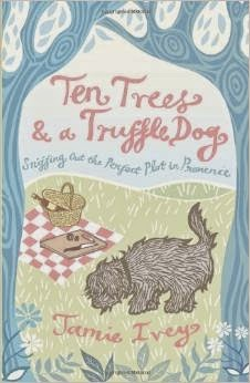 french village diaries book review Ten Trees and a Truffle Dog Jamie Ivey memoir Provence