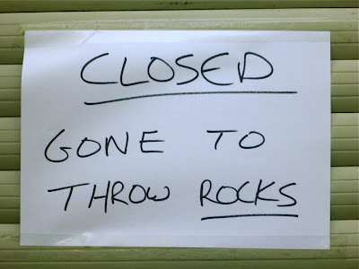 Closed - gone to throw rocks