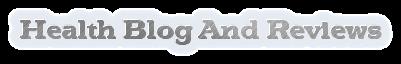 Health Blog And Reviews