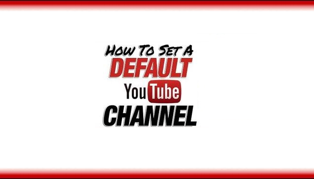 Set Default YouTube Channel