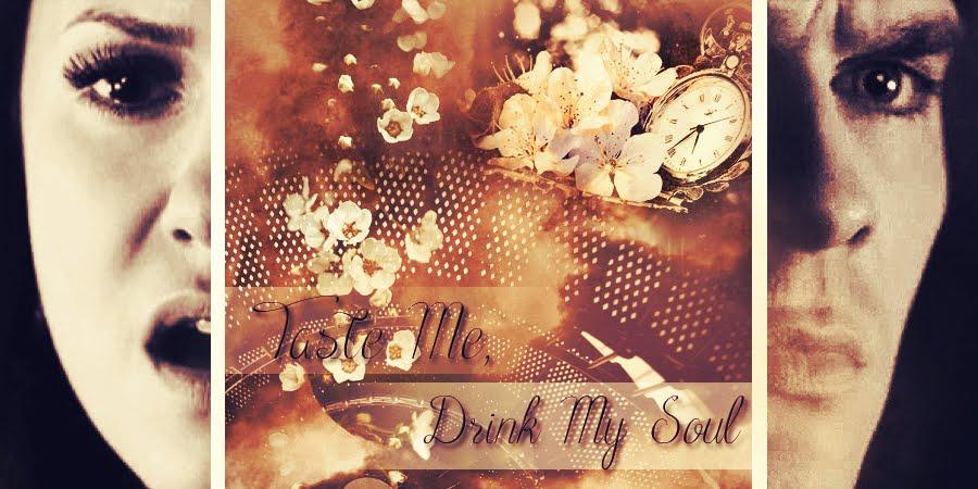 Taste me, drink my soul