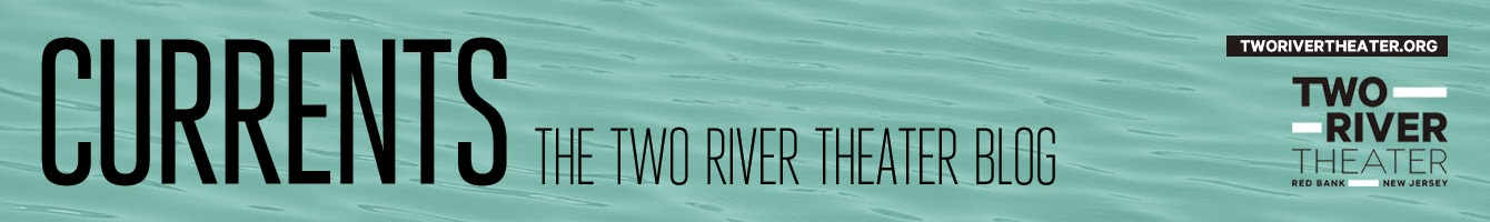 CURRENTS - The Two River Theater Blog