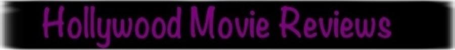 Hollywood Movie Reviews