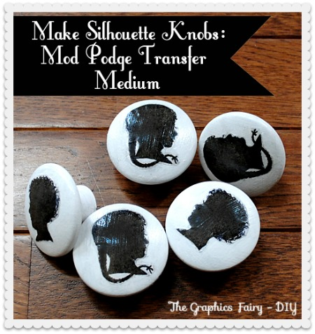 Make Silhoutte Knobs Mod Podge Transfer Medium