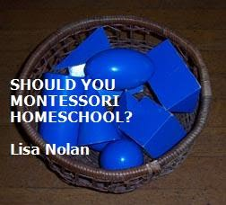 Should You Montessori Homechool? By Lisa Nolan