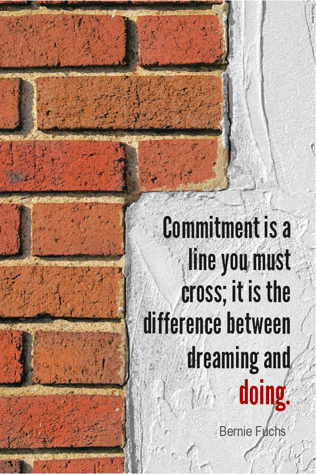 visual quote - image quotation for COMMITMENT - Commitment is a line you must cross; it is the difference between dreaming and doing. - Bernie Fuchs