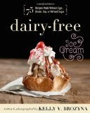Dairy-Free Ice Cream - 75 Recipes Made Without Eggs, Gluten, Soy, or Refined Sugar
