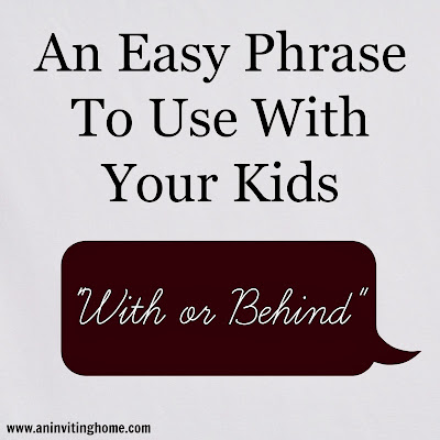 phrase to use with your kids, with or behind