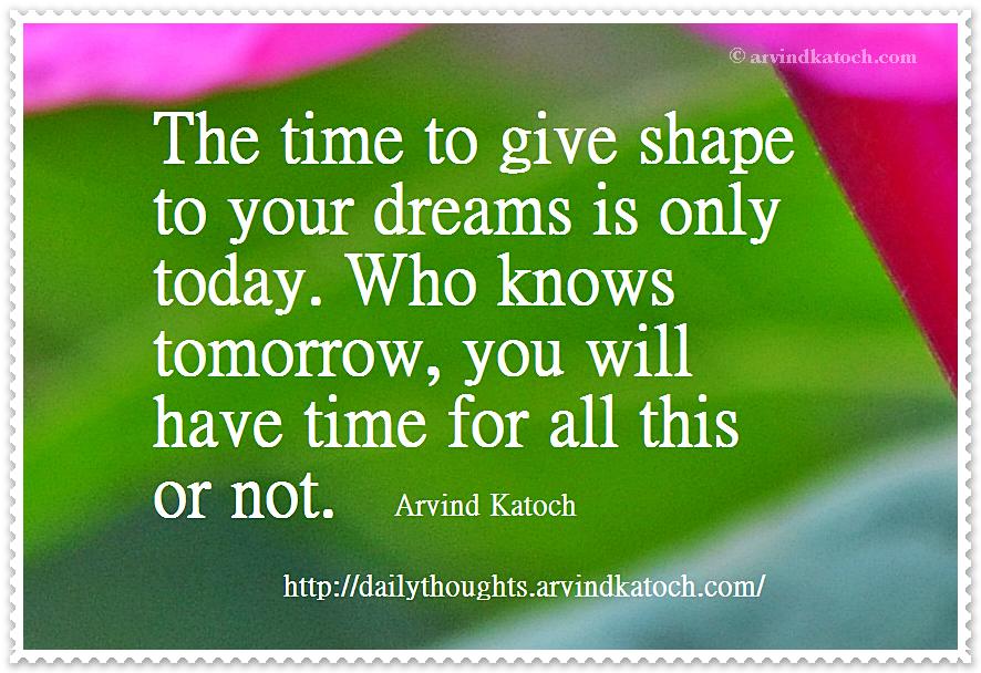 dreams, shape, tomorrow, time, Arvind Katoch