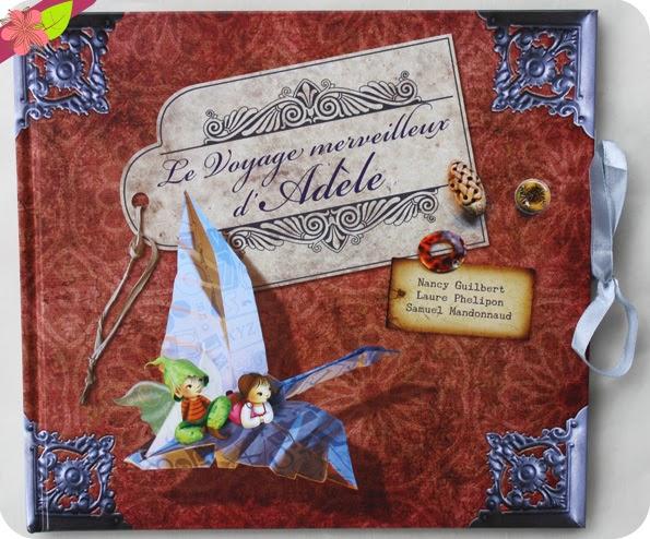 Le voyage merveilleux d'Adèle de Nancy Guilbert Illustrations, Laure Phelipon et Samuel Mandonnaud
