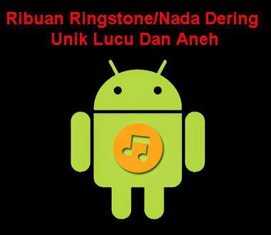 Download Ribuan Nada Dering/Ringstone Unik Lucu Dan Aneh Lengkap