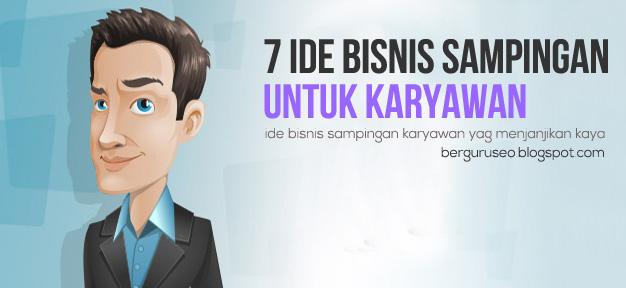Ide Bisnis Sampingan Yang Menjanjikan Kaya Untuk Karyawan