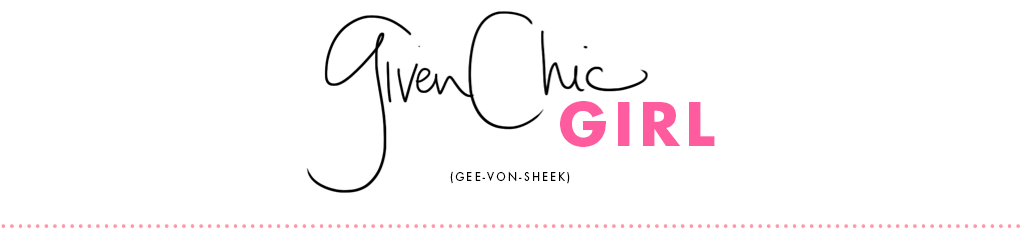 GivenChic Girl : A Style and Beauty Blog by Kate O'Regan