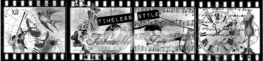 Timeless Style/Fashionably Late