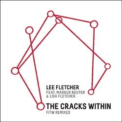 Lee Fletcher (featuring Lisa Fletcher & Markus Reuter): The Cracks Within - FiWT Remixes