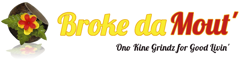 Broke Da Mout' | Ono Kine Grindz for Good Livin'