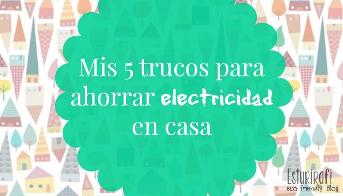 Mis cinco trucos para ahorrar electricidad en casa #ahorro #ecofriendly