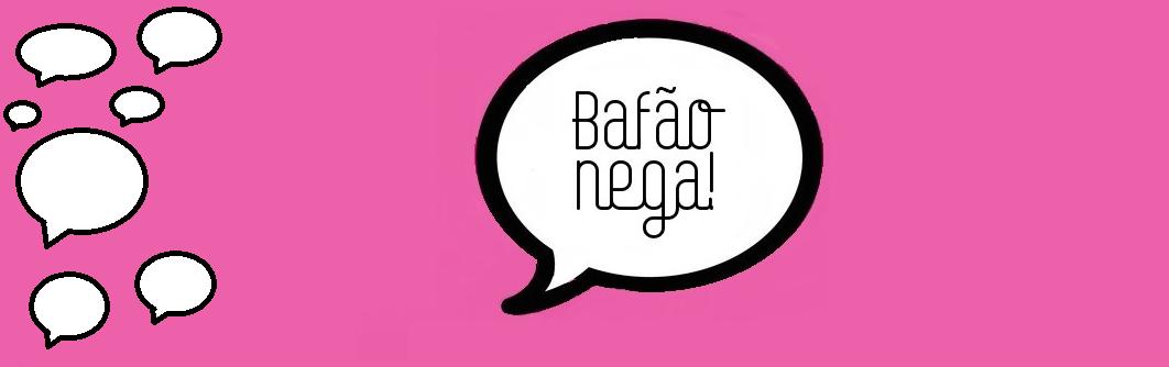 Bafão Nega!