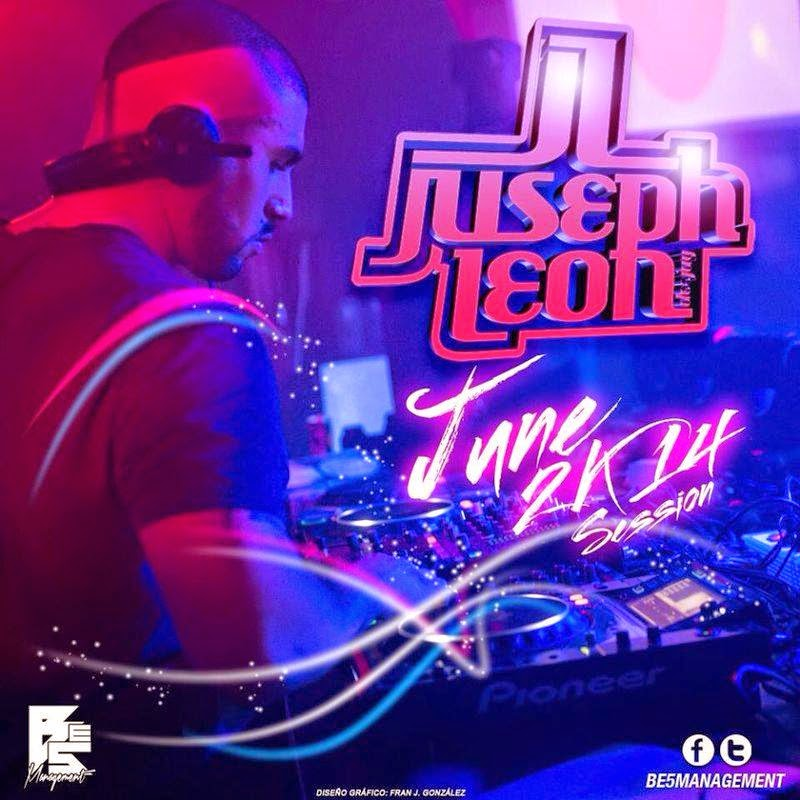 DJ Juseph León - JUNE 2K14 SESSION