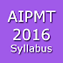 AIPMT Syllabus 2016 for Physics Chemistry & Biology