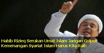 Habib Rizieq Serukan Umat Islam Jangan Golput Kemenangan Syariat Islam Harus Kita Raih