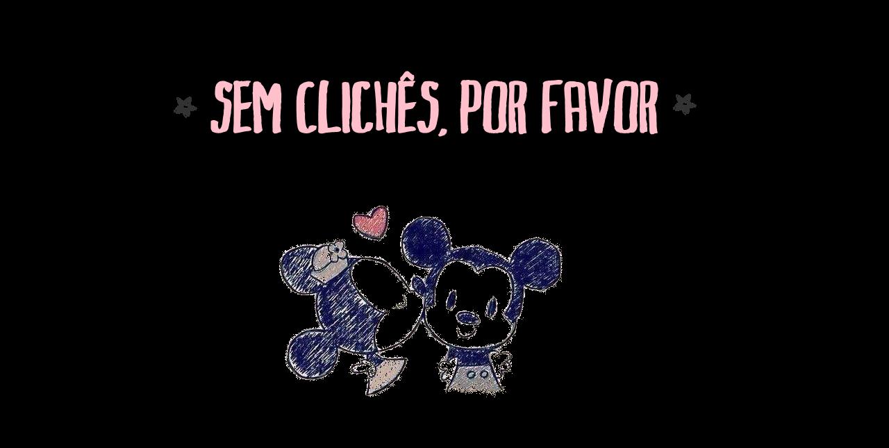 Sem clichês, por favor