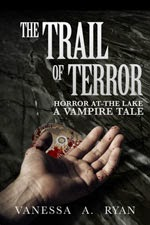 http://www.amazon.com/Trail-Terror-Horror-Lake-Vampire-ebook/dp/B00U1WAZPW/ref=sr_1_3?s=digital-text&ie=UTF8&qid=1427978519&sr=1-3&keywords=vanessa+a+ryan