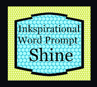 http://inkspirationalchallenges.blogspot.com.au/2014/11/challenge-69-word-prompt-shine.html