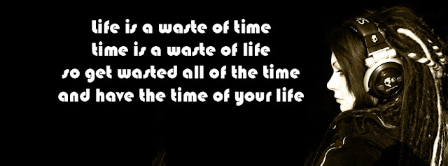 facebook timeline cover Girl attitude quotes (Life is a waste of time, time is a waste of life ...)