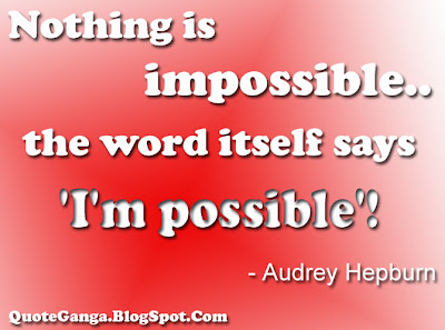 Nothing is impossible. The word itself says 'I'm possible' by Audrey Hepburn