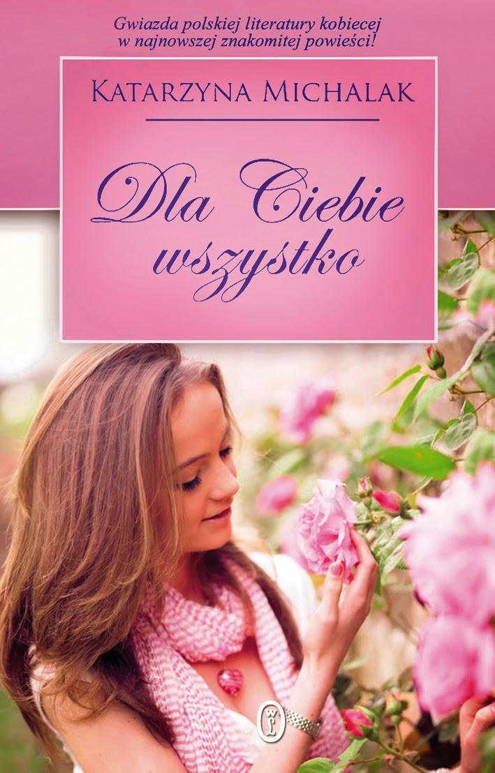 http://www.wydawnictwoliterackie.pl/ksiazka/2790/Dla-Ciebie-wszystko---Katarzyna-Michalak