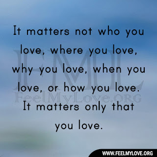 It matters not who you love