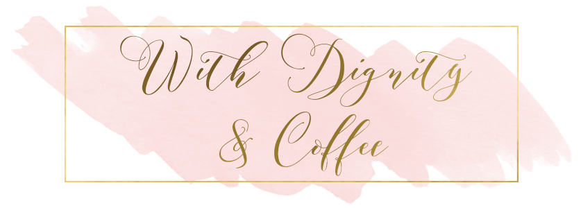 With Dignity + Coffee | Fort Worth Life + Style Blog