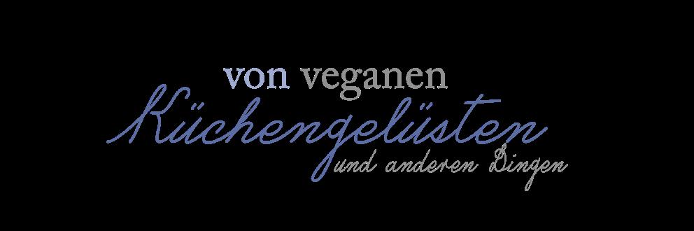 von veganen Küchengelüsten und anderen Dingen...