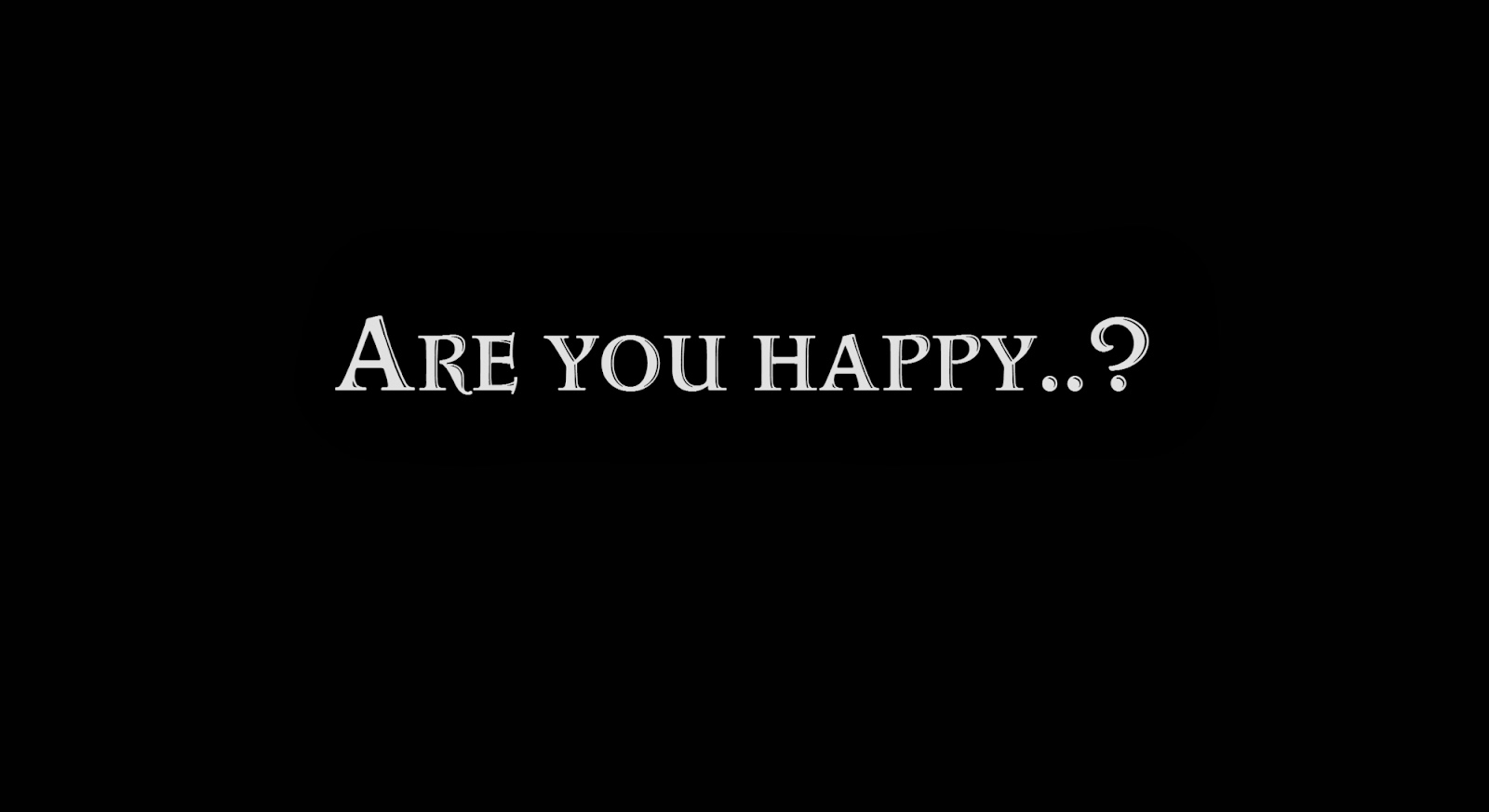 Are you happy..