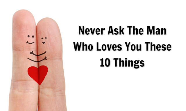 Never Ask The Man Who Loves You These 10 Things