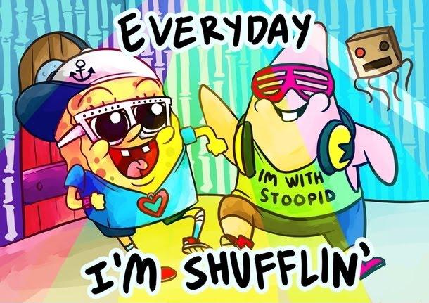 Everyday Im Shufflin - Spongebob - Patrick Star