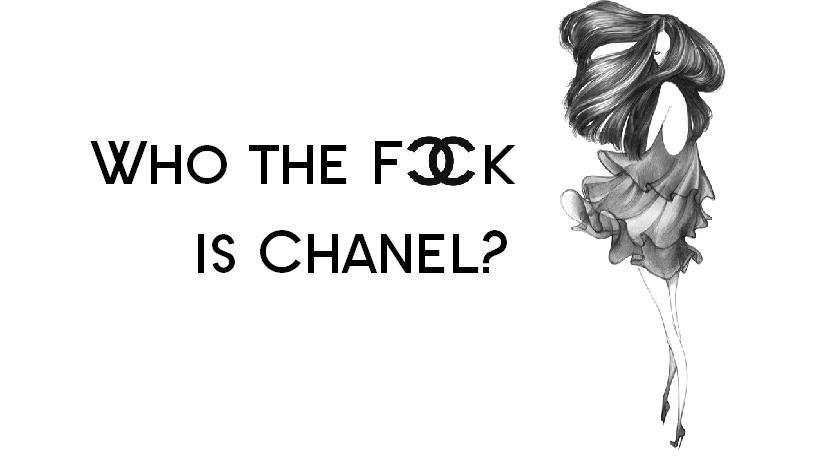 Who the Fuck is Chanel?