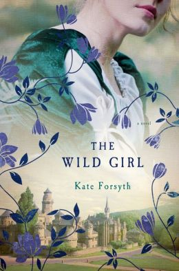 The Wild Girl: A Novel by Kate Forsyth