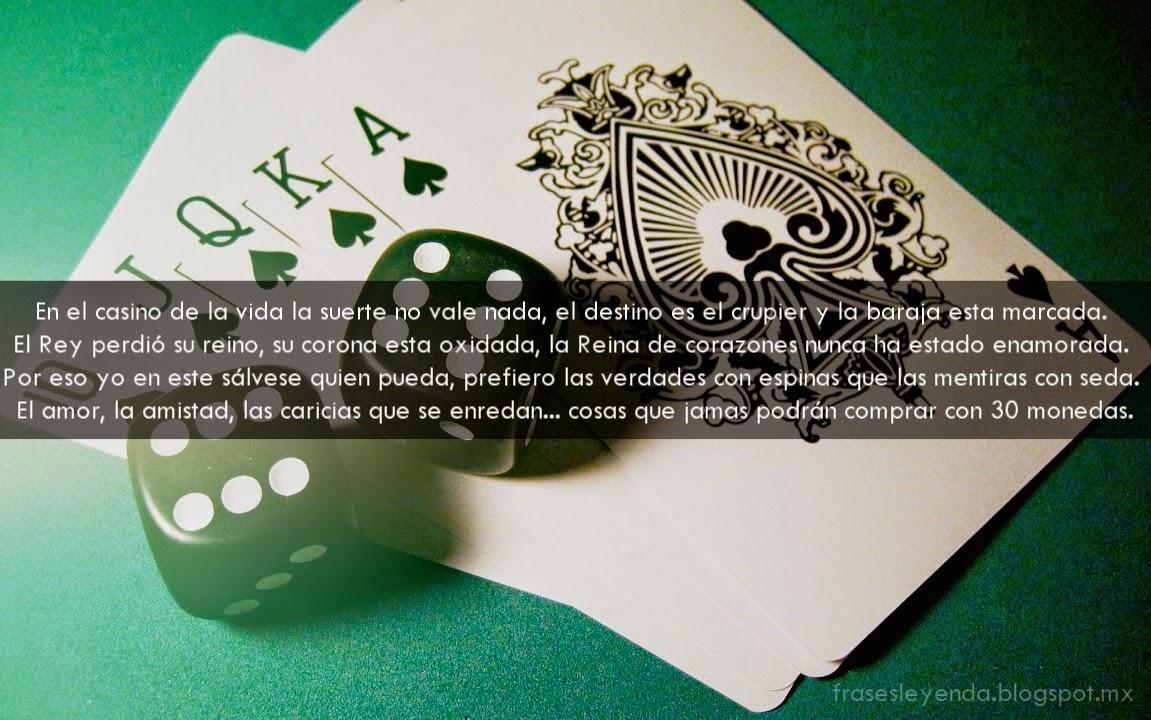 En el casino de la vida la suerte no vale nada. el destino