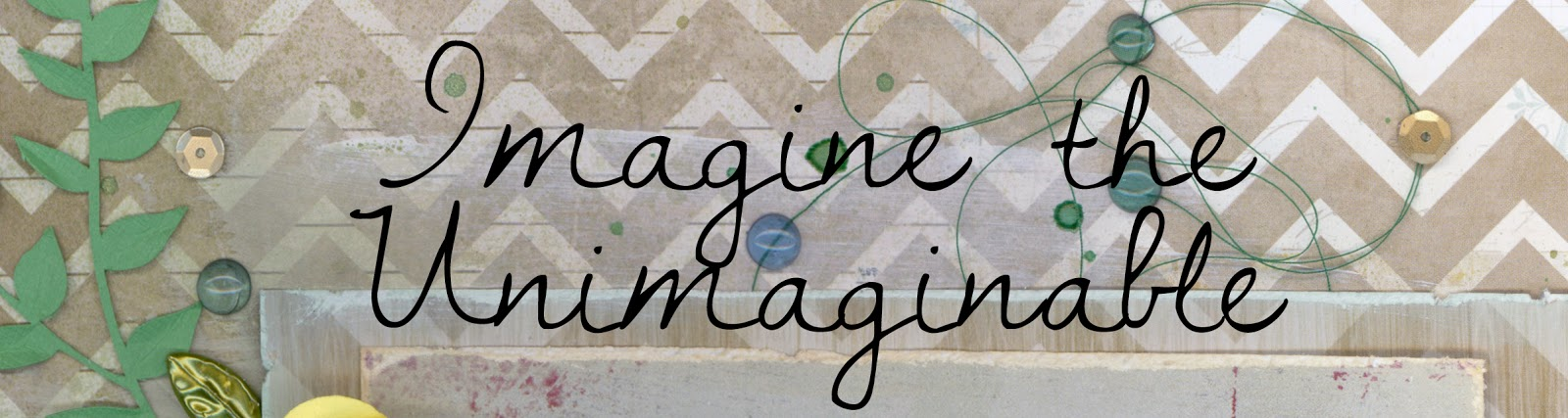 Imagine the Unimaginable:  Blog post by Alice Scraps Wonderland