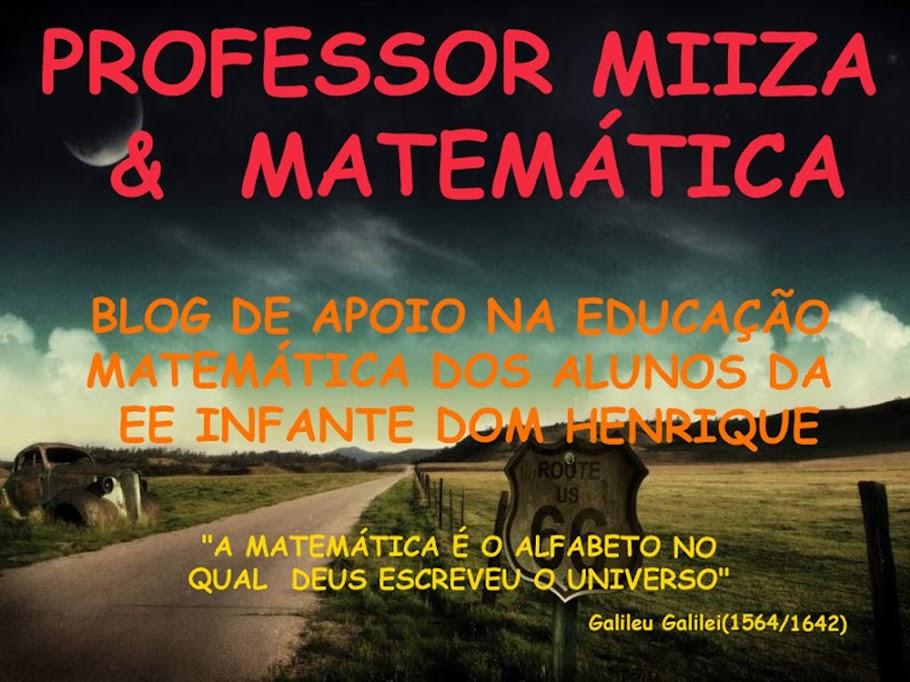 """Prof. Misa &  Matemática  .....  ENSINO MÉDIO  ....      EE """"INFANTE DOM HENRIQUE""""..."""