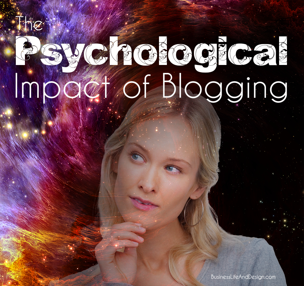 The Psychological Impact of Blogging | Business, Life & Design