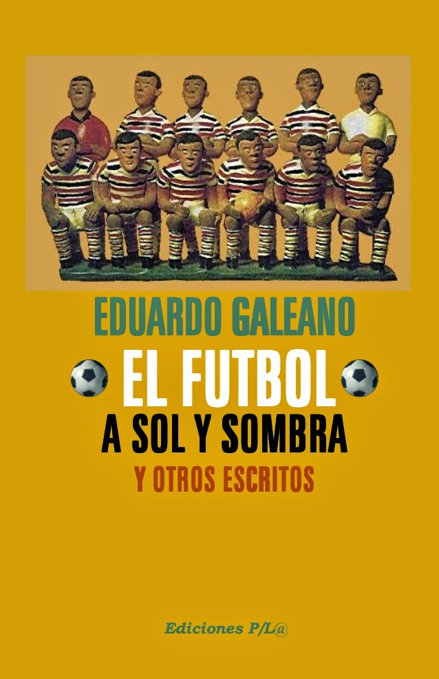"""""""el fútbol a sol y sombra y otros escritos"""" - Eduardo Galeano"""