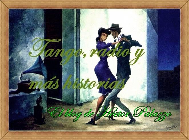Tango, Radio y más Historias. El blog de Héctor Palazzo
