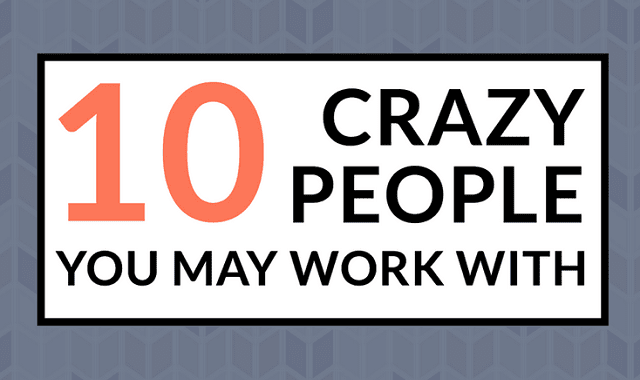 10 Crazy People You May Work With