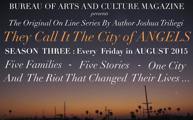 "The Original Fiction Series: "" THEY CALL IT THE CITY OF ANGELS,"" began two years ago with Season One. An interesting experiment that originally introduced five fictional families, through dozens of characters that came to life before our readers eyes, when Editor Joshua Triliegi, improvised an entire novel on a daily basis and publicly published each chapter on-line. Season Two was an entire smash hit with readers in Los Angeles, where the novel is set and quickly spread to communities around the world through google translations and word of mouth. Season Three begins in August 2015 and the same rules will apply. The entire final season will be improvised and posted publicly on a weekly basis beginning, Friday August the 7th 2015 and continuing each Friday to the stories final completion of Book One. ""Improvised,"" in this instance, means: The writer starts and finishes each section without taking any prior notes whatsoever and publishes the completed episode on all Community Sites. Season III is The Finale'."